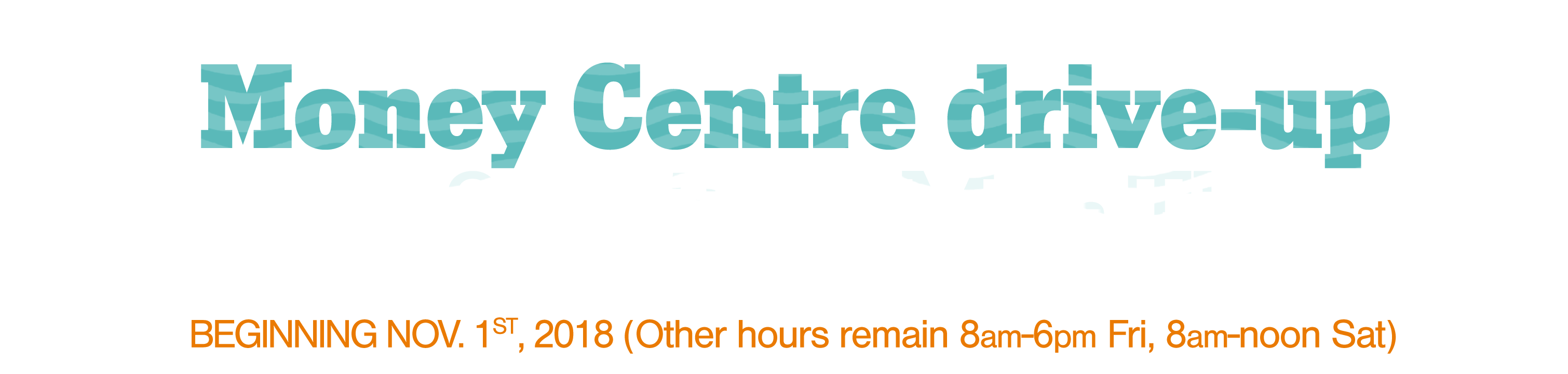 Money Centre drive up will be open until 5pm Mon-Fri
